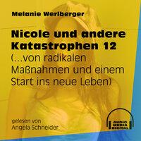 ...von radikalen Maßnahmen und einem Start ins neue Leben - Nicole und andere Katastrophen, Folge 12 - Melanie Werlberger