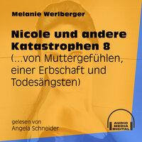 ...von Muttergefühlen, einer Erbschaft und Todesängsten - Nicole und andere Katastrophen, Folge 8 - Melanie Werlberger