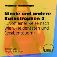 ...von einer Reise nach Wien, Heldentaten und Sexabenteuern - Nicole und andere Katastrophen, Folge 2 - Melanie Werlberger
