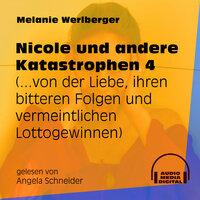 ...von der Liebe, ihren bitteren Folgen und vermeintlichen Lottogewinnen - Nicole und andere Katastrophen, Folge 4 - Melanie Werlberger