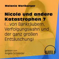 ...von Bankräubern, Verfolgungswahn und der ganz großen Enttäuschung - Nicole und andere Katastrophen, Folge 7 - Melanie Werlberger