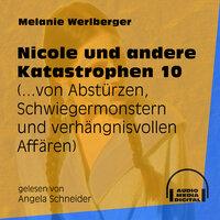 ...von Abstürzen, Schwiegermonstern und verhängnisvollen Affären - Nicole und andere Katastrophen, Folge 10 - Melanie Werlberger