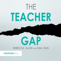 The Teacher Gap - Rebecca Allen, Sam Sims
