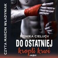 Do ostatniej kropli krwi - Monika Cieluch