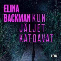 Kun jäljet katoavat - Elina Backman
