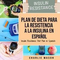 Plan De Dieta Para La Resistencia A La Insulina En Español - Charlie Mason