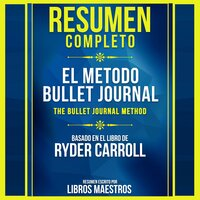 Resumen Completo: El Metodo Bullet Journal (The Bullet Journal Method) - Basado En El Libro De Ryder Carroll - Libros Maestros