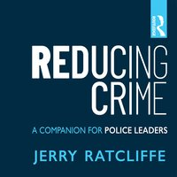Reducing Crime A Companion for Police Leaders - Jerry Ratcliffe