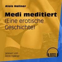 Medi meditiert - Eine erotische Geschichte - Alois Hallner