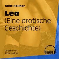 Lea - Eine erotische Geschichte - Alois Hallner
