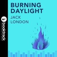 Burning Daylight Booktrack Edition - Jack London