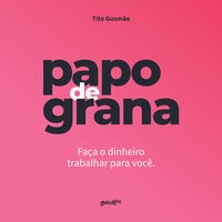Papo de grana - Tito Gusmão