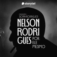 Nelson Rodrigues por ele mesmo - Sonia Rodrigues