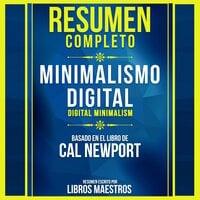 Resumen Completo: Minimalismo Digital (Digital Minimalism) - Basado En El Libro De Cal Newport - Libros Maestros