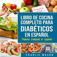LIBRO DE COCINA COMPLETO PARA DIABÉTICOS - Charlie Mason