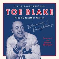 Toe Blake: Winning Is Everything - Paul Logothetis