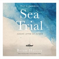 Sea Trial: Sailing After My Father - Brian Harvey