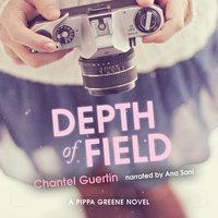 Depth of Field: A Pippa Greene Novel - Chantel Guertin