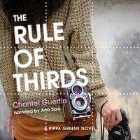 The Rule of Thirds: A Pippa Greene Novel - Chantel Guertin