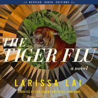 The Tiger Flu - A Novel - Larissa Lai