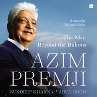Azim Premji: The Man Beyond the Billions - Varun Sood, Sundeep Khanna