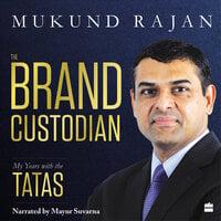 The Brand Custodian: My Years with the Tatas - Mukund Rajan