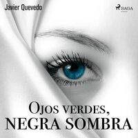Ojos verdes, negra sombra - Javier Quevedo