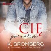...i wtedy cię poznałem - K. Bromberg