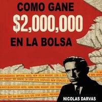 Como Gane $2,000,000 En La Bolsa - Nicolas Darvas