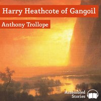 Harry Heathcote of Gangoil - Anthony Trollope