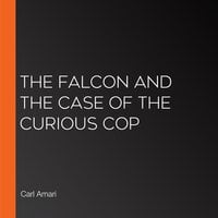 The Falcon and the Case of the Curious Cop - Various Authors, Carl Amari
