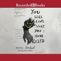 You Will Love What You Have Killed - Kevin Lambert