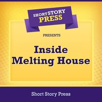 Short Story Press Presents Inside Melting House - Short Story Press, Matthew Kilpatrick