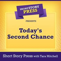 Short Story Press Presents Today's Second Chance - Short Story Press, Tara Mitchell