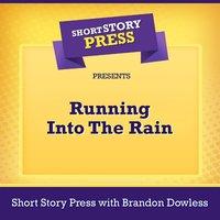Short Story Press Presents Running Into The Rain - Short Story Press, Brandon Dowless