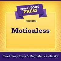 Short Story Press Presents Motionless - Short Story Press, Magdalena Zielinska