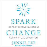 Spark Change: 108 Provocative Questions for Spiritual Evolution - Jennie Lee