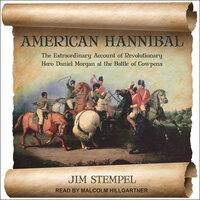 American Hannibal: The Extraordinary Account of Revolutionary Hero Daniel Morgan at the Battle of Cowpens - Jim Stempel