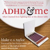 ADHD and Me: What I Learned from Lighting Fires at the Dinner Table - Blake E.S. Taylor