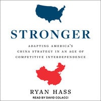 Stronger: Adapting America's China Strategy in an Age of Competitive Interdependence - Ryan Hass