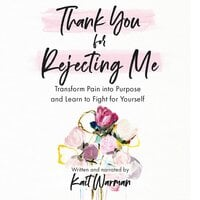 Thank You for Rejecting Men - Transform Pain into Purpose and Learn to Fight for Yourself - Kait Warman