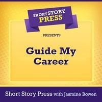 Short Story Press Presents Guide My Career - Short Story Press, Jasmine Bowen