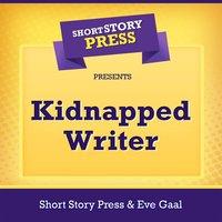 Short Story Press Presents Kidnapped Writer - Short Story Press, Eve Gaal