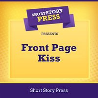 Short Story Press Presents Front Page Kiss - Short Story Press, Eve Gaal