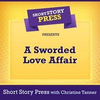 Short Story Press Presents A Sworded Love Affair - Short Story Press, Christine Tanner