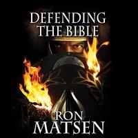 Defending the Bible - Ron Matsen