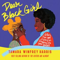 Dear Black Girl: Letters From Your Sisters on Stepping Into Your Power - Tamara Winfrey Harris
