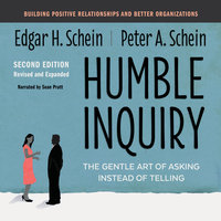 Humble Inquiry, The Gentle Art of Asking Instead of Telling Second Edition - Edgar H. Schein, Peter A. Schein