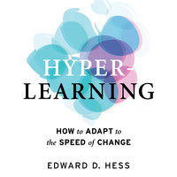 Hyper-Learning How to Adapt to the Speed of Change - Edward D. Hess