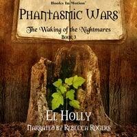 The Waking of the Nightmares (Phantasmic Wars, Book 3) - El Holly